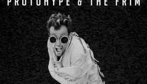 protohype-the-frim-crazy